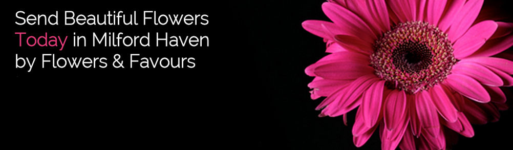 Flowers and Favours Milford Haven  - Order Online or Call us!